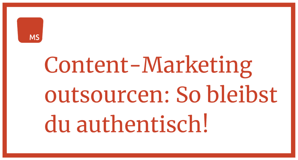 Content Marketing outsourcen und trotzdem authentisch bleiben