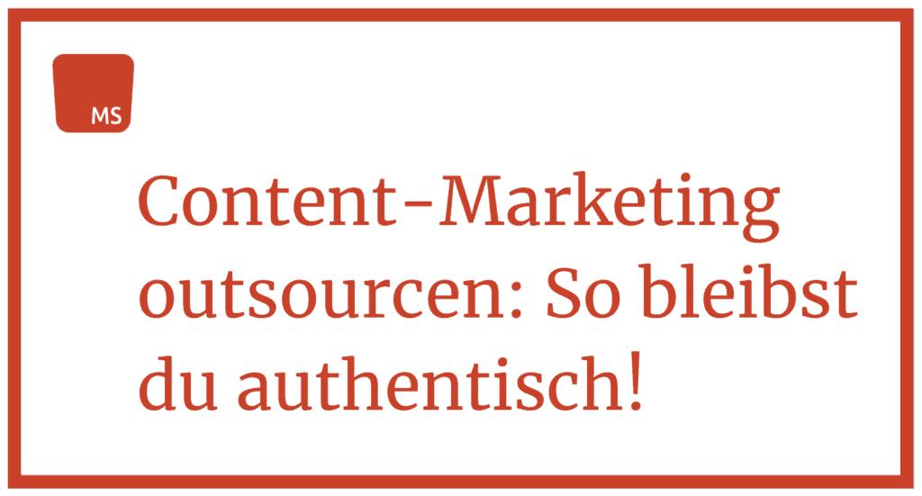 Content Marketing outsourcen und trotzdem authentisch bleiben